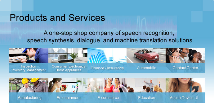 Products and Services - A one-stop shop company of speech recognition, speech synthesis, dialogue, and machine translation solutions